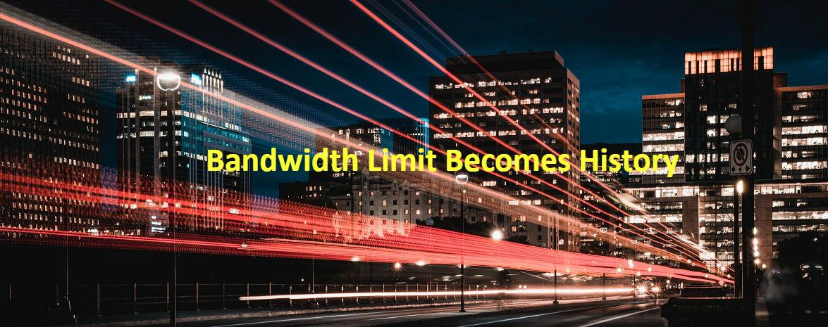Bandwidth Limit Becomes History