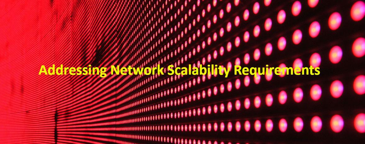 Addressing Network Scalability Requirements